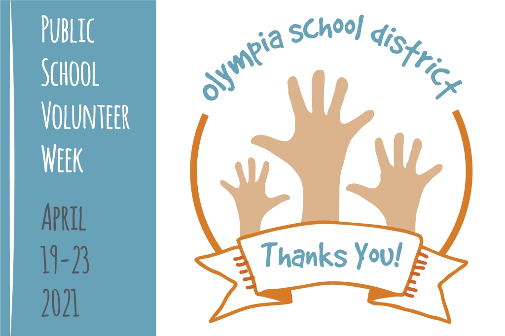 Graphic showing hands raised with the phraise Olympia School District Thanks You! The side of the graphic notes Public School Volunteer Week Aril 19-23 2021